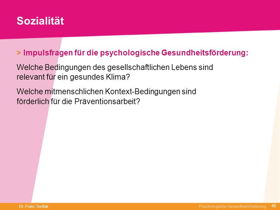 Dr. Franz Sedlak Psychologische Gesundheitsförderung Sozialität > Impulsfragen für die psychologische Gesundheitsförderung: Welche Bedingungen des ges
