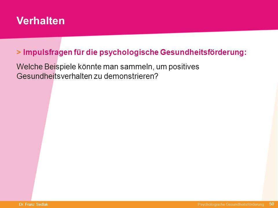 Dr. Franz Sedlak Psychologische Gesundheitsförderung Verhalten > Impulsfragen für die psychologische Gesundheitsförderung: Welche Beispiele könnte man