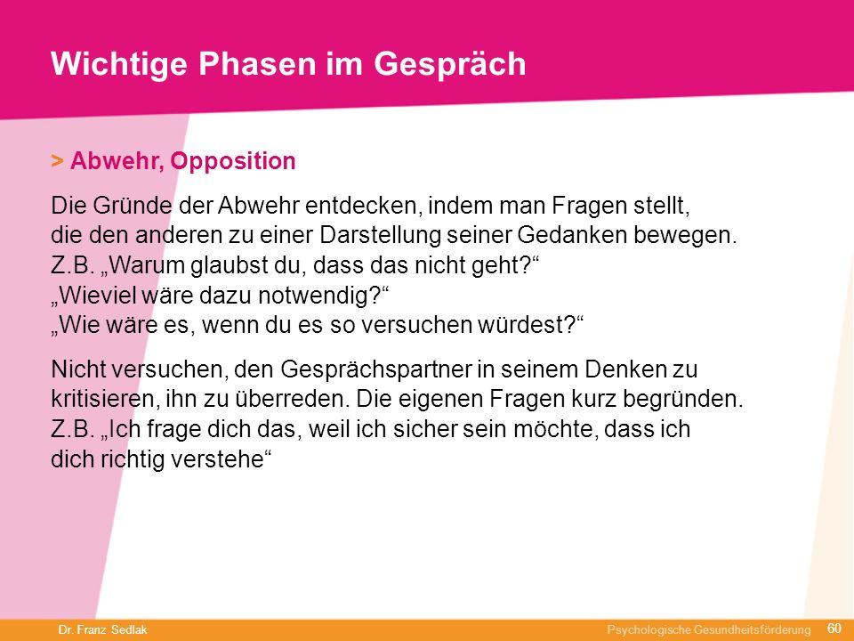 Dr. Franz Sedlak Psychologische Gesundheitsförderung Wichtige Phasen im Gespräch > Abwehr, Opposition Die Gründe der Abwehr entdecken, indem man Frage