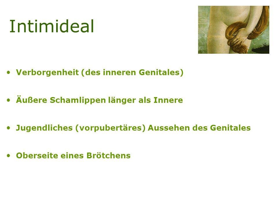 Intimideal Verborgenheit (des inneren Genitales) Äußere Schamlippen länger als Innere Jugendliches (vorpubertäres) Aussehen des Genitales Oberseite eines Brötchens