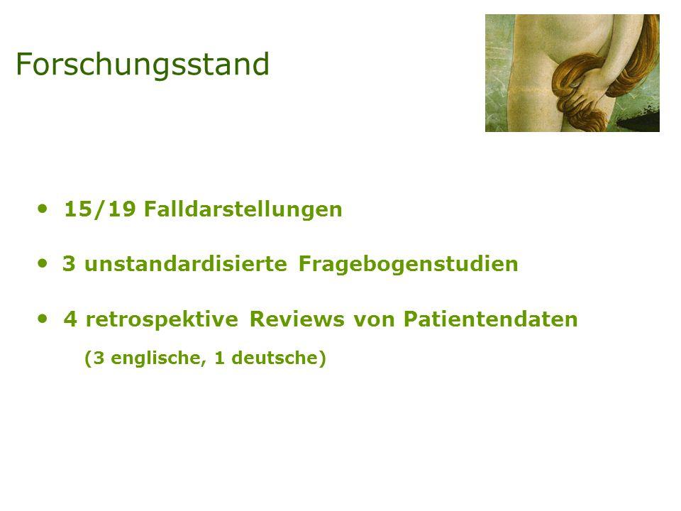 15/19 Falldarstellungen 3 unstandardisierte Fragebogenstudien 4 retrospektive Reviews von Patientendaten (3 englische, 1 deutsche) Forschungsstand