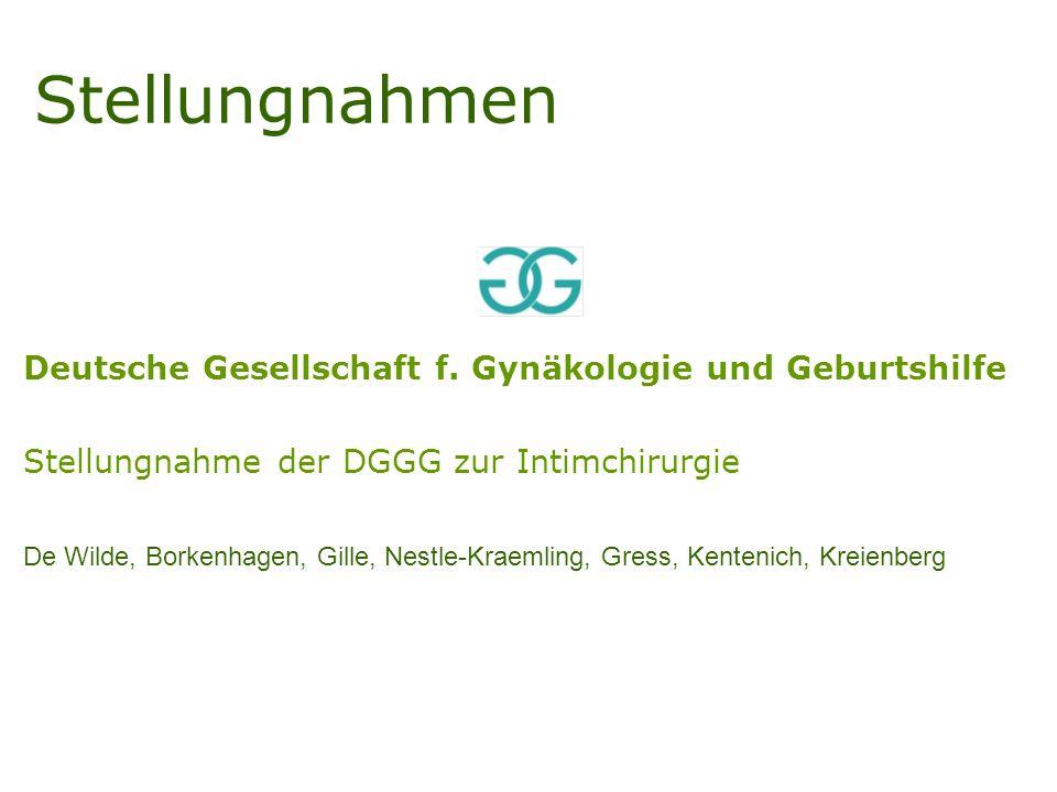 Stellungnahmen Deutsche Gesellschaft f. Gynäkologie und Geburtshilfe Stellungnahme der DGGG zur Intimchirurgie De Wilde, Borkenhagen, Gille, Nestle-Kr