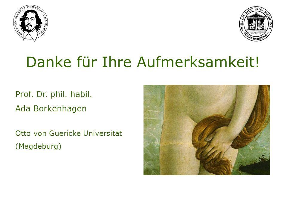 Danke für Ihre Aufmerksamkeit! Prof. Dr. phil. habil. Ada Borkenhagen Otto von Guericke Universität (Magdeburg)