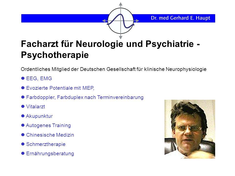 Facharzt für Neurologie und Psychiatrie - Psychotherapie Ordentliches Mitglied der Deutschen Gesellschaft für klinische Neurophysiologie EEG, EMG Evoz