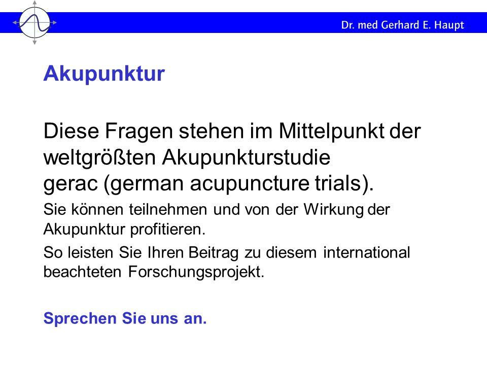 Diese Fragen stehen im Mittelpunkt der weltgrößten Akupunkturstudie gerac (german acupuncture trials). Sie können teilnehmen und von der Wirkung der A