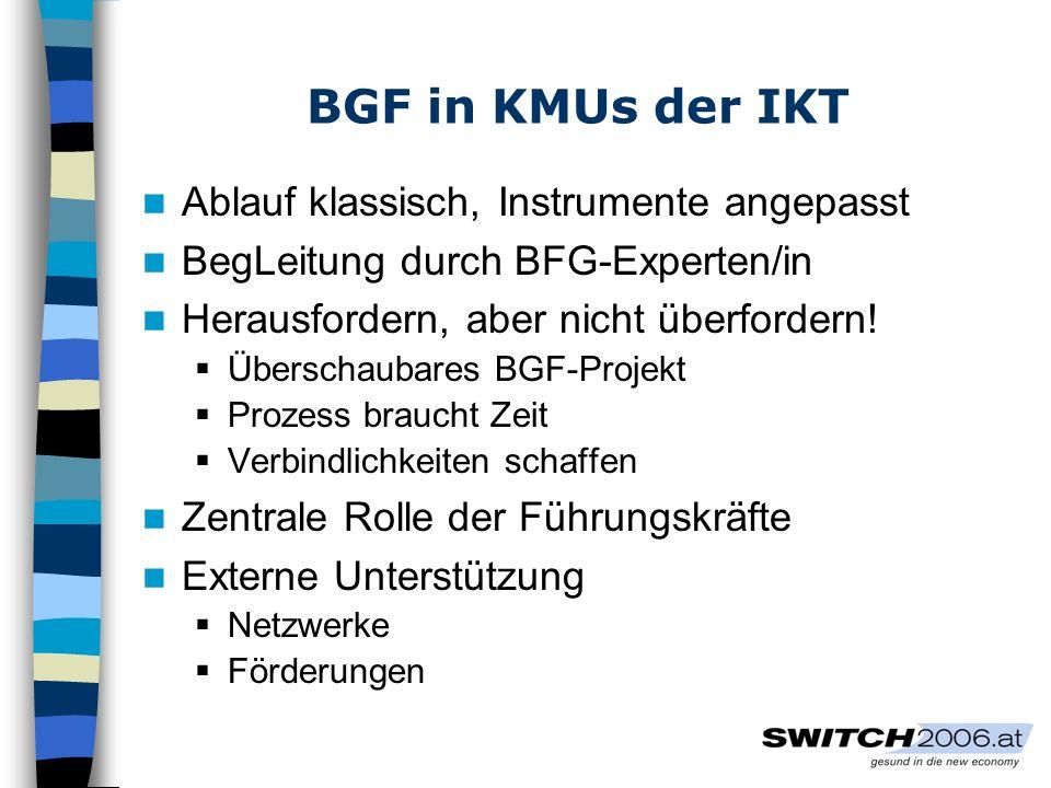 BGF in KMUs der IKT Ablauf klassisch, Instrumente angepasst BegLeitung durch BFG-Experten/in Herausfordern, aber nicht überfordern.