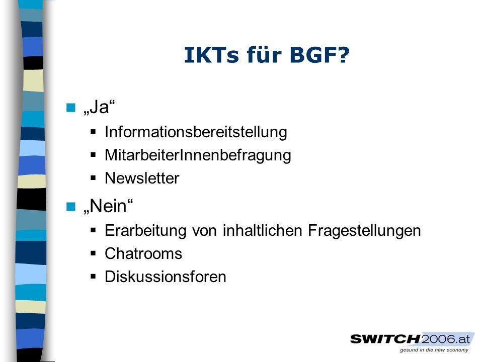 IKTs für BGF? Ja Informationsbereitstellung MitarbeiterInnenbefragung Newsletter Nein Erarbeitung von inhaltlichen Fragestellungen Chatrooms Diskussio