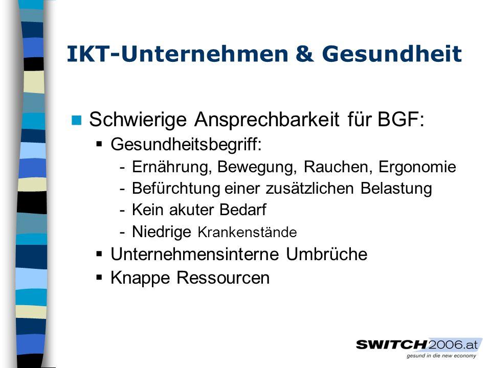 IKT-Unternehmen & Gesundheit Schwierige Ansprechbarkeit für BGF: Gesundheitsbegriff: -Ernährung, Bewegung, Rauchen, Ergonomie -Befürchtung einer zusät