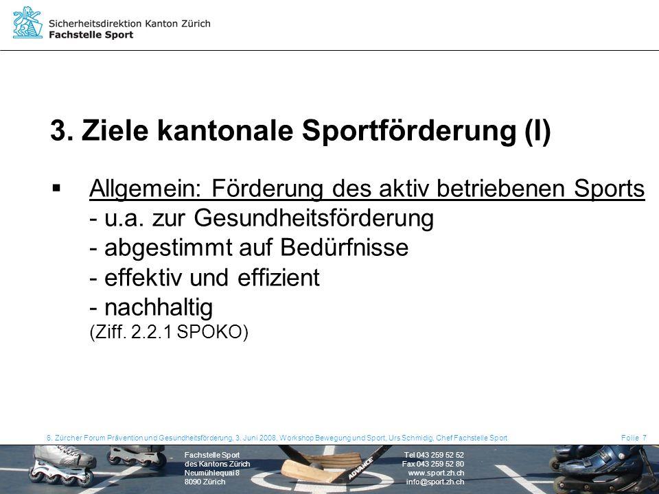 Fachstelle Sport des Kantons Zürich Neumühlequai 8 8090 Zürich Tel 043 259 52 52 Fax 043 259 52 80 www.sport.zh.ch info@sport.zh.ch 6.