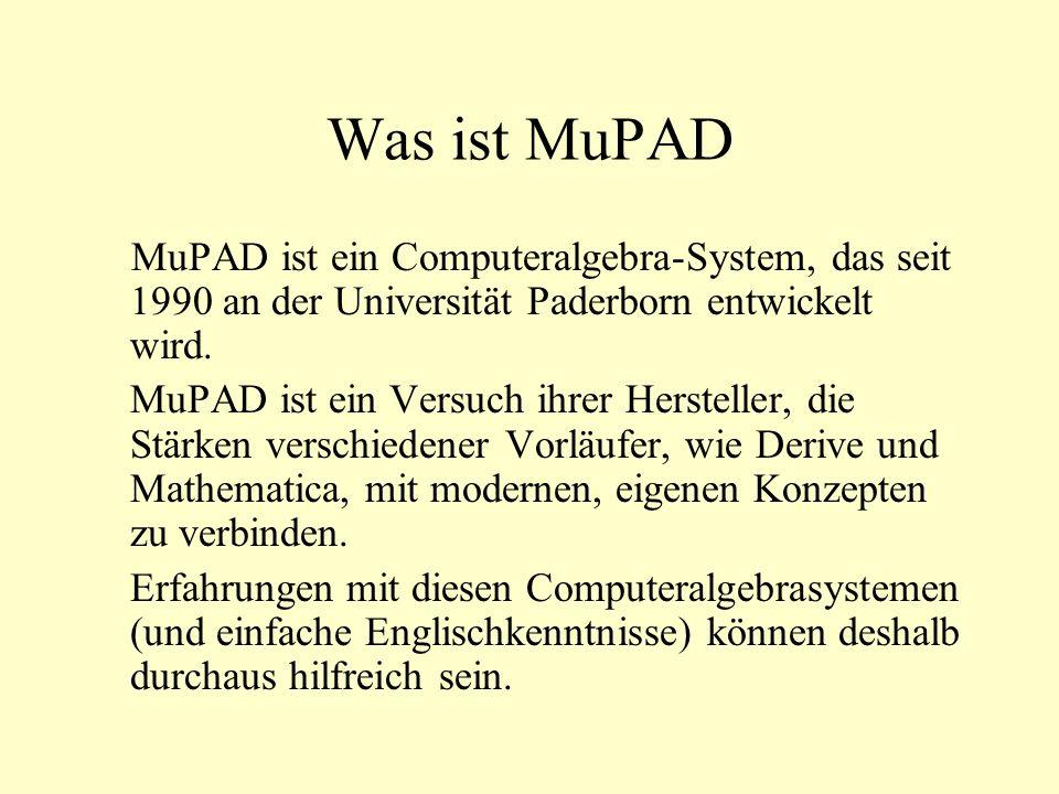 Was ist MuPAD MuPAD ist ein Computeralgebra-System, das seit 1990 an der Universität Paderborn entwickelt wird.