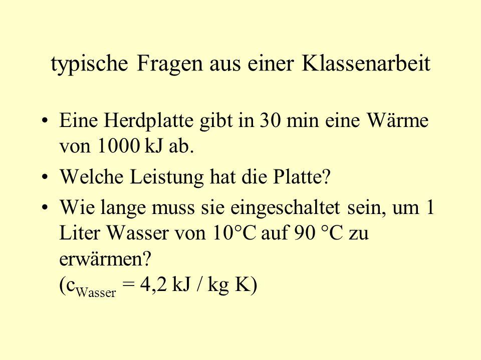 typische Fragen aus einer Klassenarbeit Eine Herdplatte gibt in 30 min eine Wärme von 1000 kJ ab.