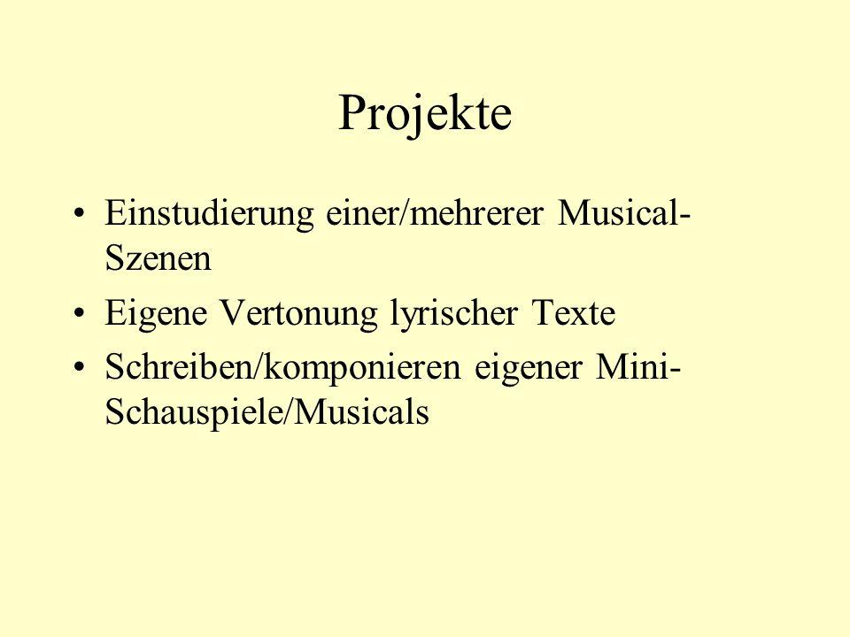 Projekte Einstudierung einer/mehrerer Musical- Szenen Eigene Vertonung lyrischer Texte Schreiben/komponieren eigener Mini- Schauspiele/Musicals