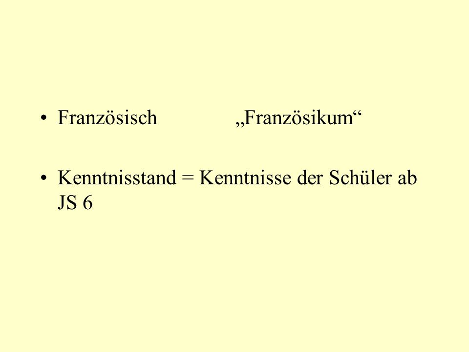 Französisch Französikum Kenntnisstand = Kenntnisse der Schüler ab JS 6