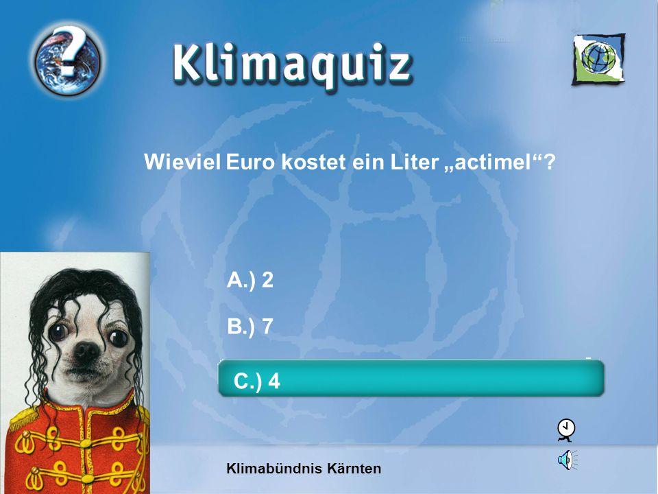 Klimabündnis Kärnten C.) 4 B.) 7 A.) 2 Wieviel Euro kostet ein Liter actimel?