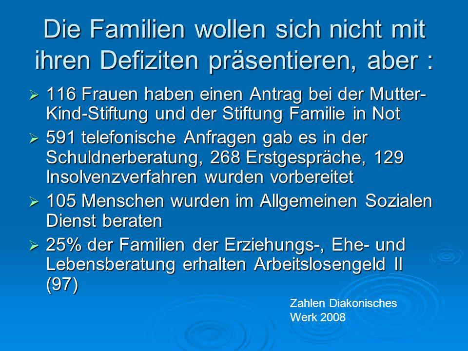 Die Familien wollen sich nicht mit ihren Defiziten präsentieren, aber : 116 Frauen haben einen Antrag bei der Mutter- Kind-Stiftung und der Stiftung F