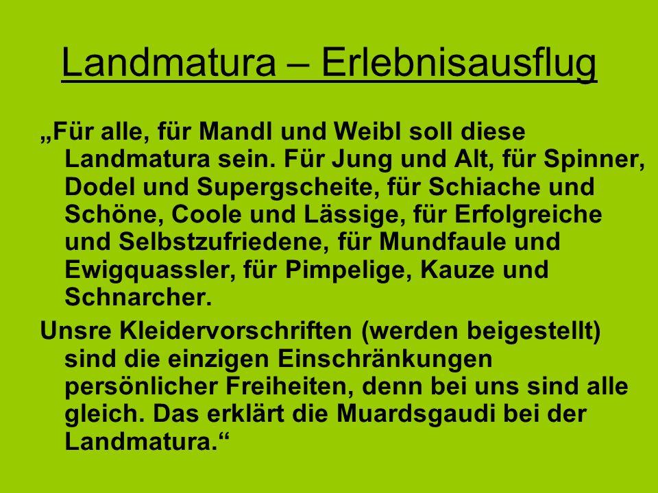 Landmatura – Erlebnisausflug Für alle, für Mandl und Weibl soll diese Landmatura sein.