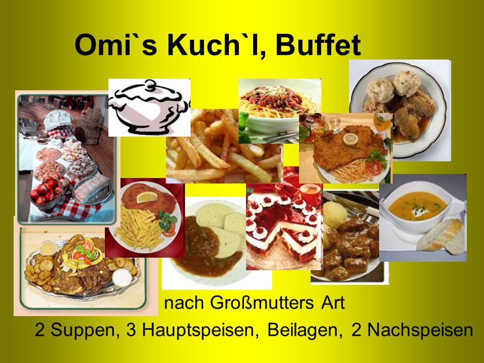 Omi`s Kuch`l, Buffet nach Großmutters Art 2 Suppen, 3 Hauptspeisen, Beilagen, 2 Nachspeisen