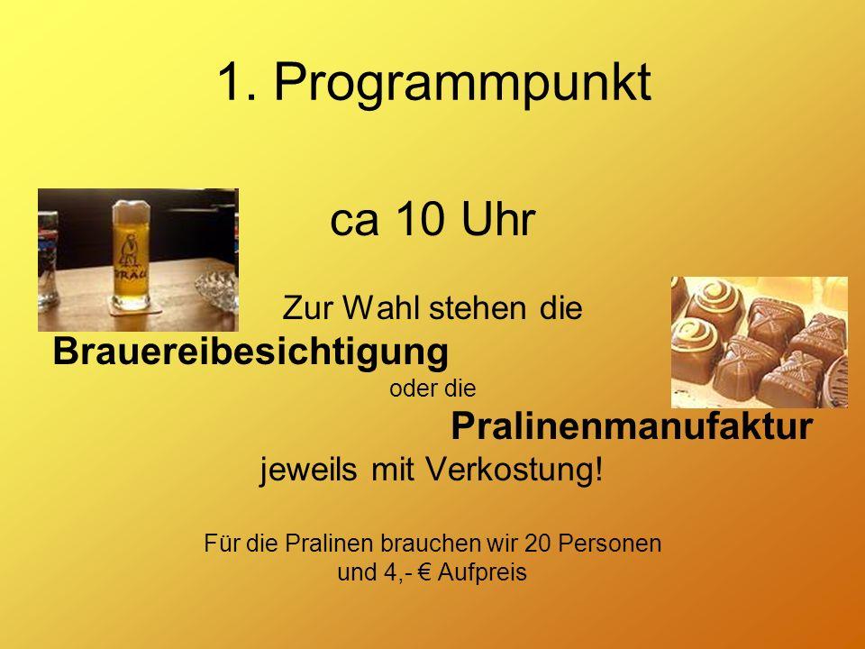 1. Programmpunkt ca 10 Uhr Zur Wahl stehen die Brauereibesichtigung oder die Pralinenmanufaktur jeweils mit Verkostung! Für die Pralinen brauchen wir