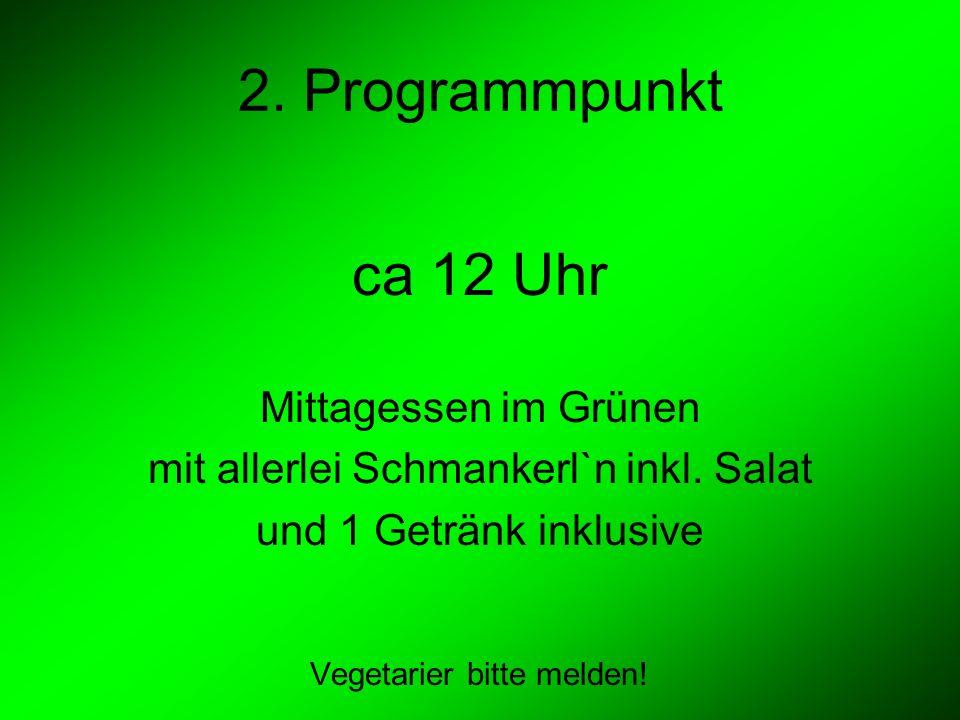 2.Programmpunkt ca 12 Uhr Mittagessen im Grünen mit allerlei Schmankerl`n inkl.