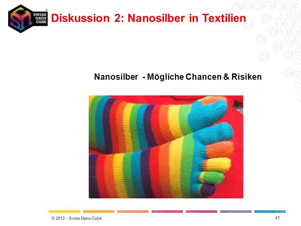 © 2013 - Swiss Nano-Cube Diskussion 2: Nanosilber in Textilien Nanosilber - Mögliche Chancen & Risiken 41