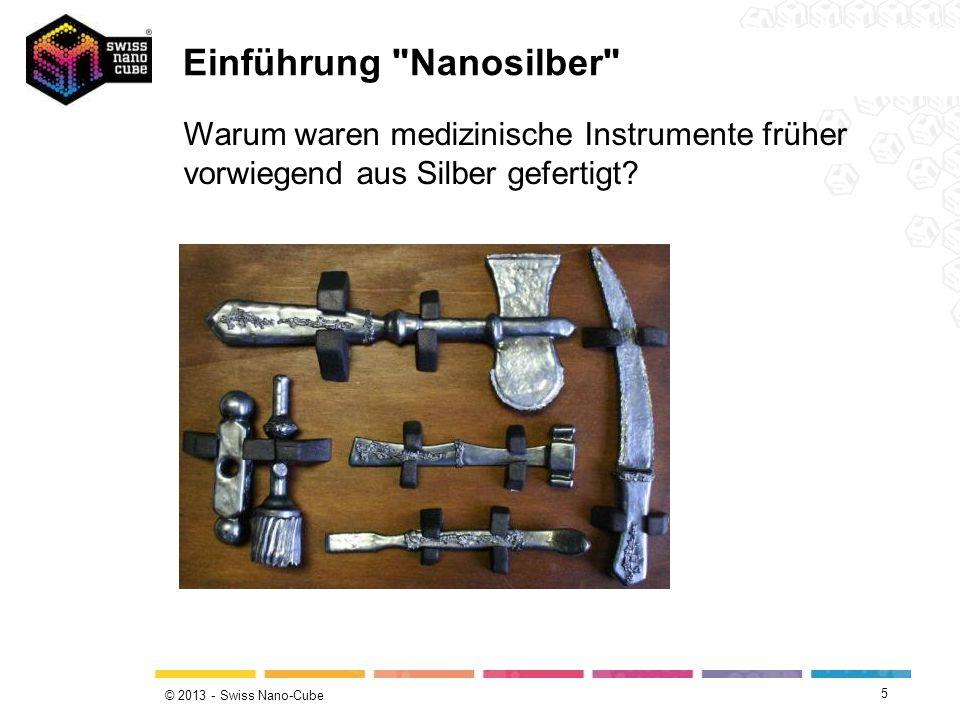 © 2013 - Swiss Nano-Cube 5 Warum waren medizinische Instrumente früher vorwiegend aus Silber gefertigt? Einführung