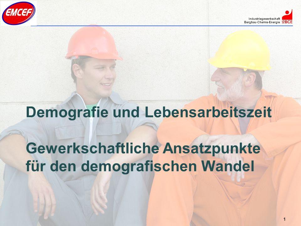 1 Industriegewerkschaft Bergbau-Chemie-Energie Demografie und Lebensarbeitszeit Gewerkschaftliche Ansatzpunkte für den demografischen Wandel