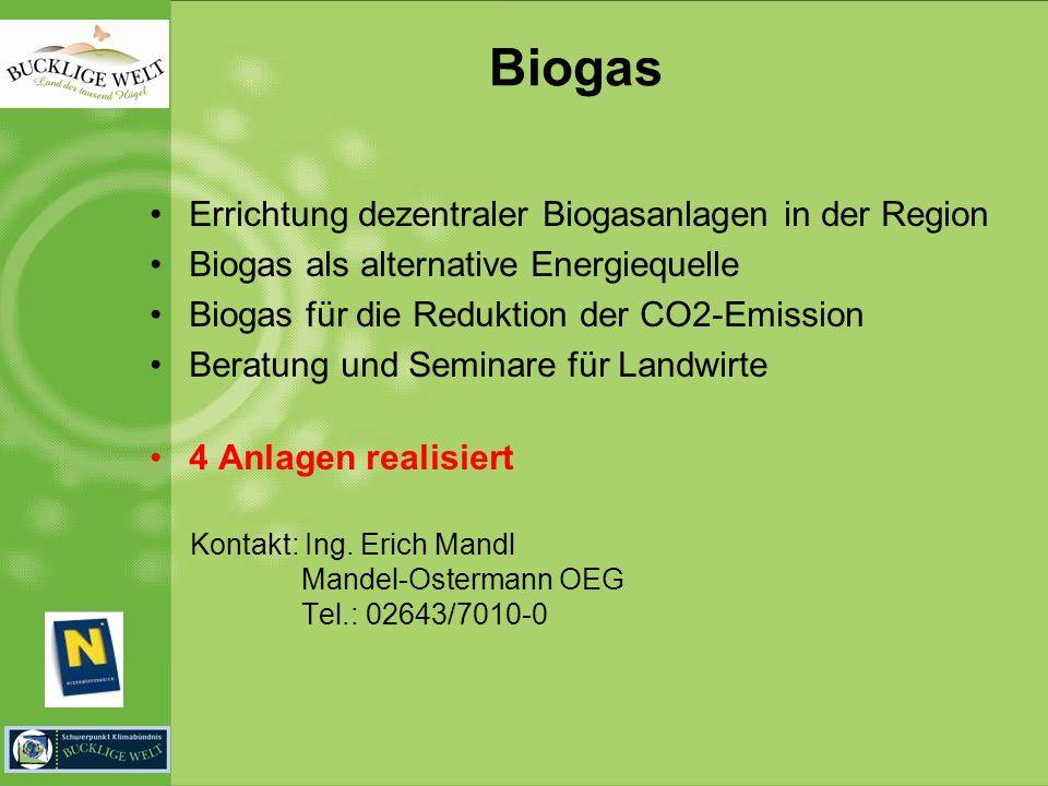 Biogas Errichtung dezentraler Biogasanlagen in der Region Biogas als alternative Energiequelle Biogas für die Reduktion der CO2-Emission Beratung und Seminare für Landwirte 4 Anlagen realisiert Kontakt: Ing.