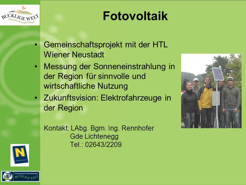 Fotovoltaik Gemeinschaftsprojekt mit der HTL Wiener Neustadt Messung der Sonneneinstrahlung in der Region für sinnvolle und wirtschaftliche Nutzung Zukunftsvision: Elektrofahrzeuge in der Region Kontakt: LAbg.
