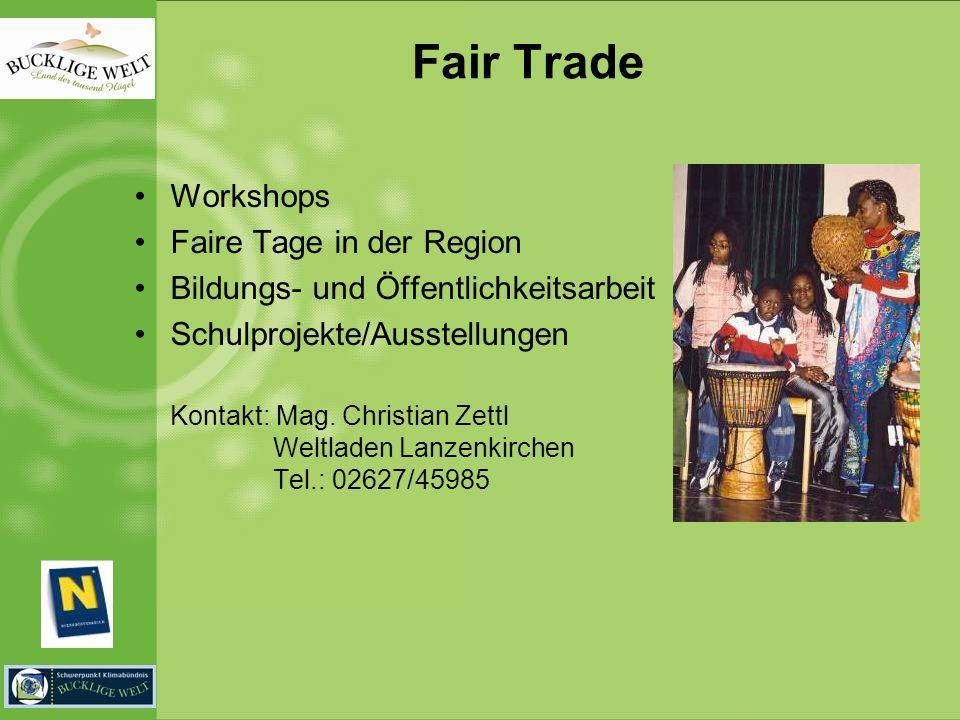 Fair Trade Workshops Faire Tage in der Region Bildungs- und Öffentlichkeitsarbeit Schulprojekte/Ausstellungen Kontakt: Mag.