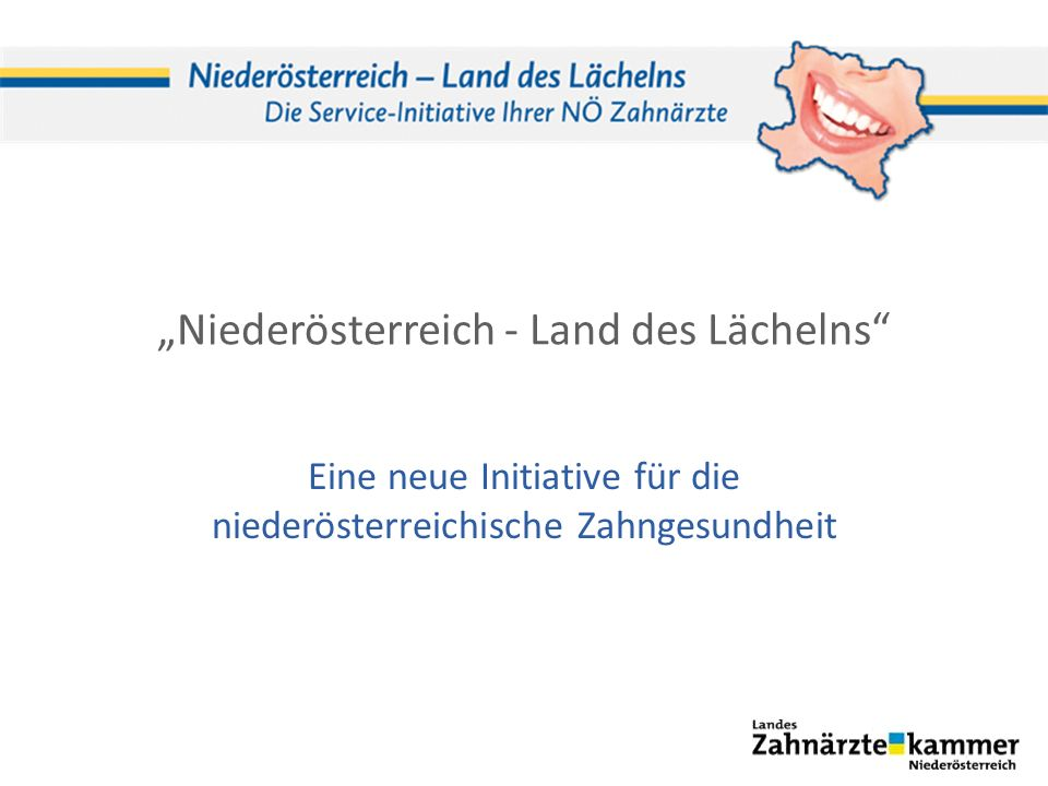 Niederösterreich - Land des Lächelns Eine neue Initiative für die niederösterreichische Zahngesundheit