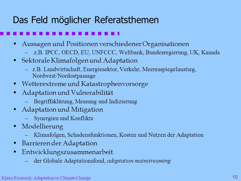 Klaus Eisenack: Adaptation to Climate Change 10 Das Feld möglicher Referatsthemen Aussagen und Positionen verschiedener Organisationen – z.B.