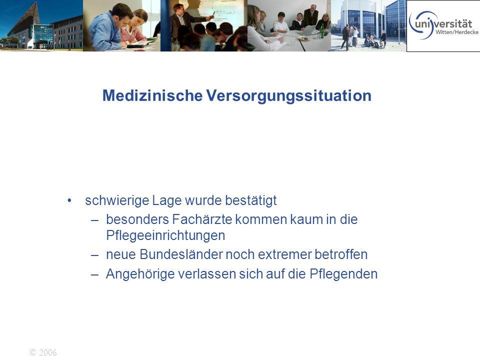© 2006 Medizinische Versorgungssituation schwierige Lage wurde bestätigt –besonders Fachärzte kommen kaum in die Pflegeeinrichtungen –neue Bundeslände