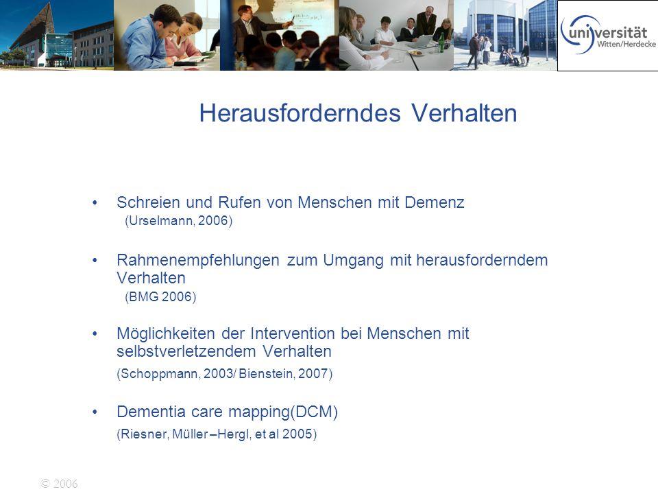 © 2006 Herausforderndes Verhalten Schreien und Rufen von Menschen mit Demenz (Urselmann, 2006) Rahmenempfehlungen zum Umgang mit herausforderndem Verh