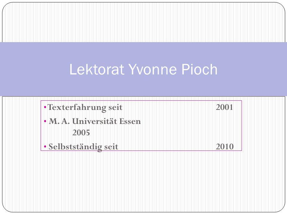 Texterfahrung seit 2001 M. A. Universität Essen 2005 Selbstständig seit 2010 Lektorat Yvonne Pioch