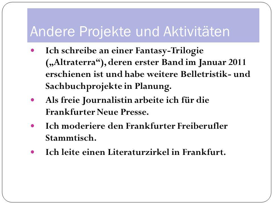 Andere Projekte und Aktivitäten Ich schreibe an einer Fantasy-Trilogie (Altraterra), deren erster Band im Januar 2011 erschienen ist und habe weitere Belletristik- und Sachbuchprojekte in Planung.