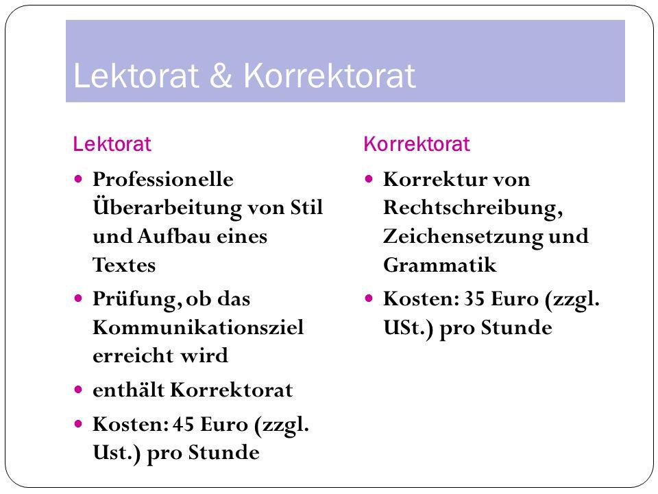 Lektorat & Korrektorat LektoratKorrektorat Professionelle Überarbeitung von Stil und Aufbau eines Textes Prüfung, ob das Kommunikationsziel erreicht wird enthält Korrektorat Kosten: 45 Euro (zzgl.