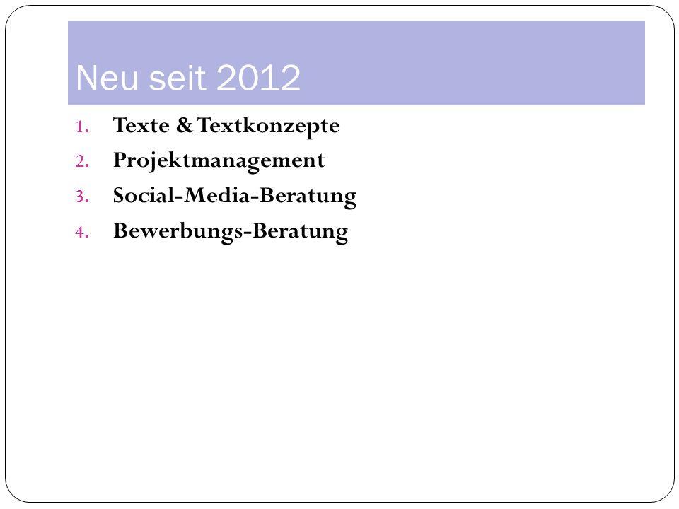 Neu seit 2012 1.Texte & Textkonzepte 2. Projektmanagement 3.