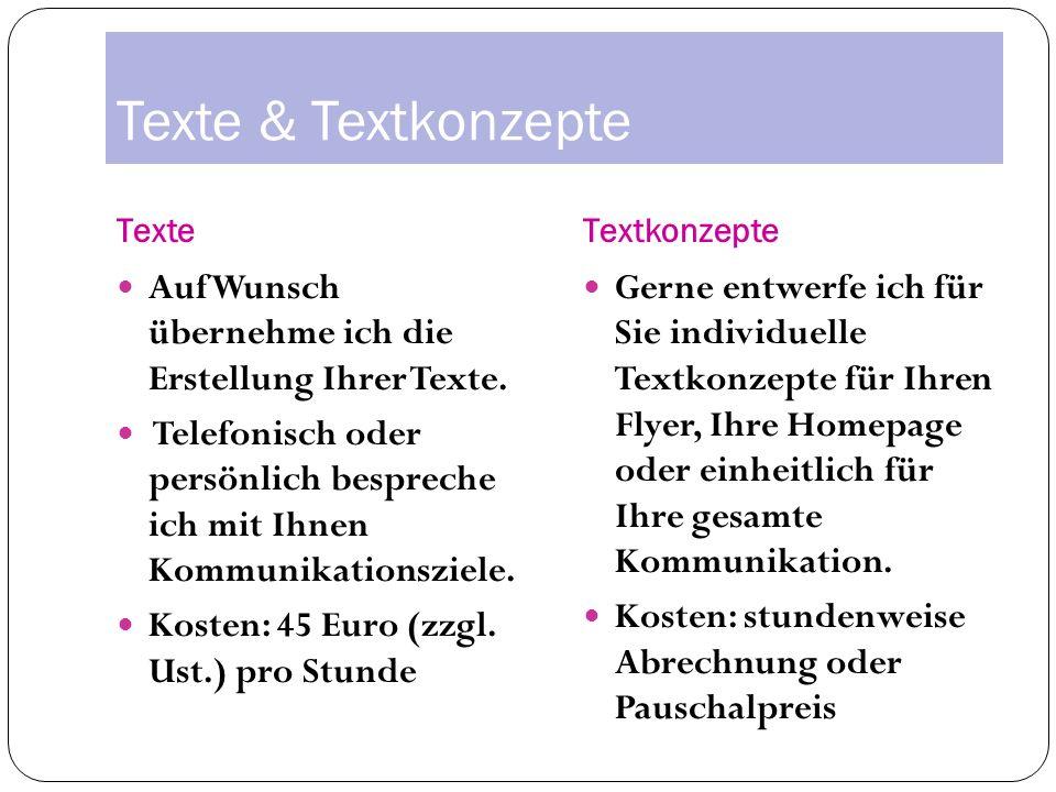 Texte & Textkonzepte TexteTextkonzepte Auf Wunsch übernehme ich die Erstellung Ihrer Texte.