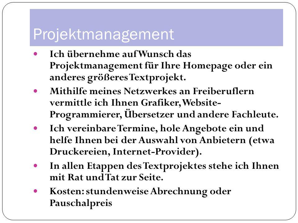 Projektmanagement Ich übernehme auf Wunsch das Projektmanagement für Ihre Homepage oder ein anderes größeres Textprojekt.