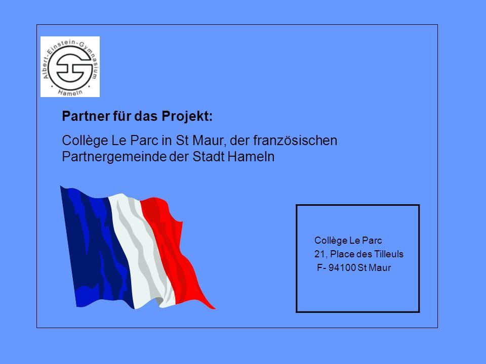 Partner für das Projekt: Collège Le Parc in St Maur, der französischen Partnergemeinde der Stadt Hameln Collège Le Parc 21, Place des Tilleuls F- 94100 St Maur