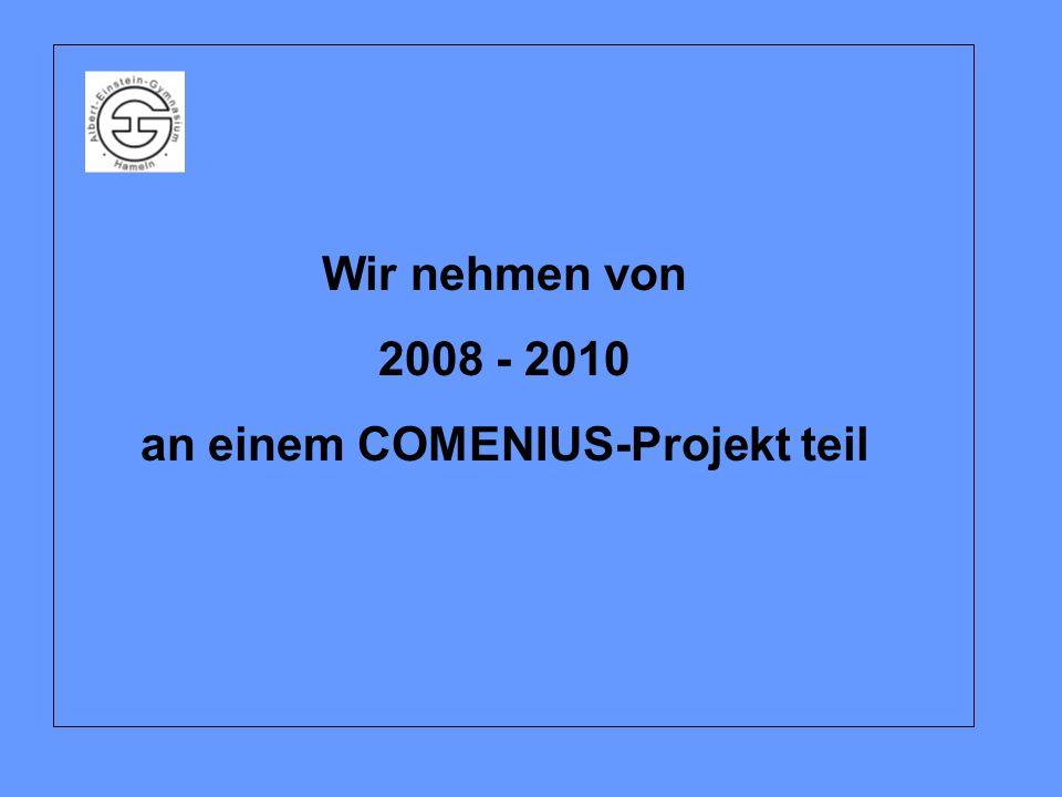 Wir nehmen von 2008 - 2010 an einem COMENIUS-Projekt teil