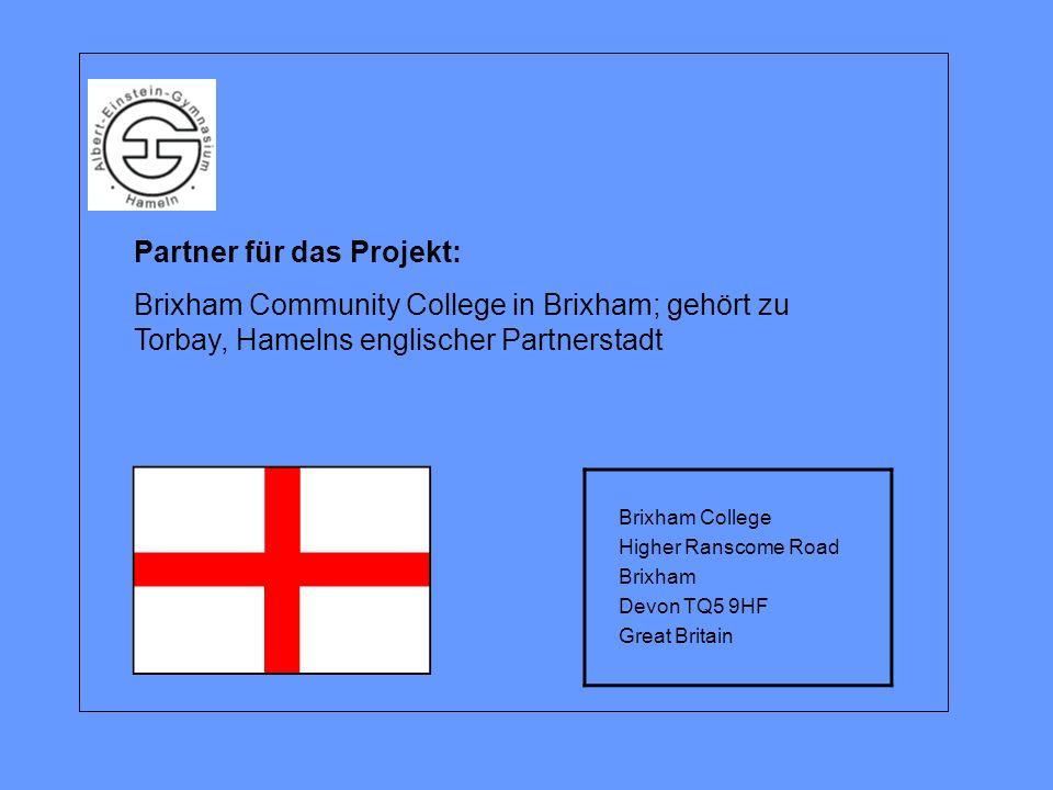 Partner für das Projekt: Brixham Community College in Brixham; gehört zu Torbay, Hamelns englischer Partnerstadt Brixham College Higher Ranscome Road Brixham Devon TQ5 9HF Great Britain