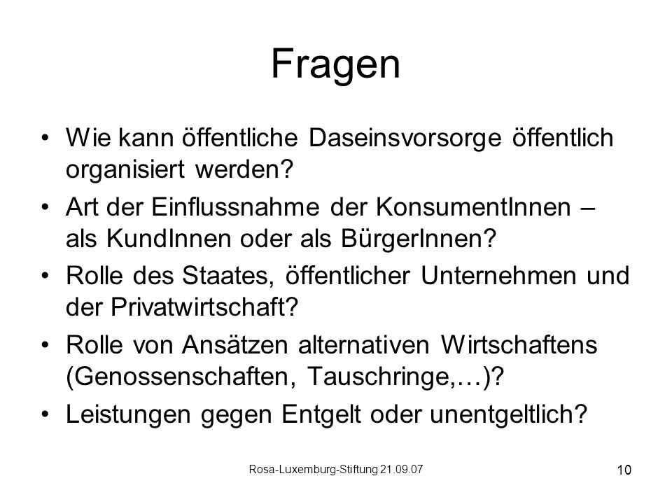 Rosa-Luxemburg-Stiftung 21.09.07 10 Fragen Wie kann öffentliche Daseinsvorsorge öffentlich organisiert werden.