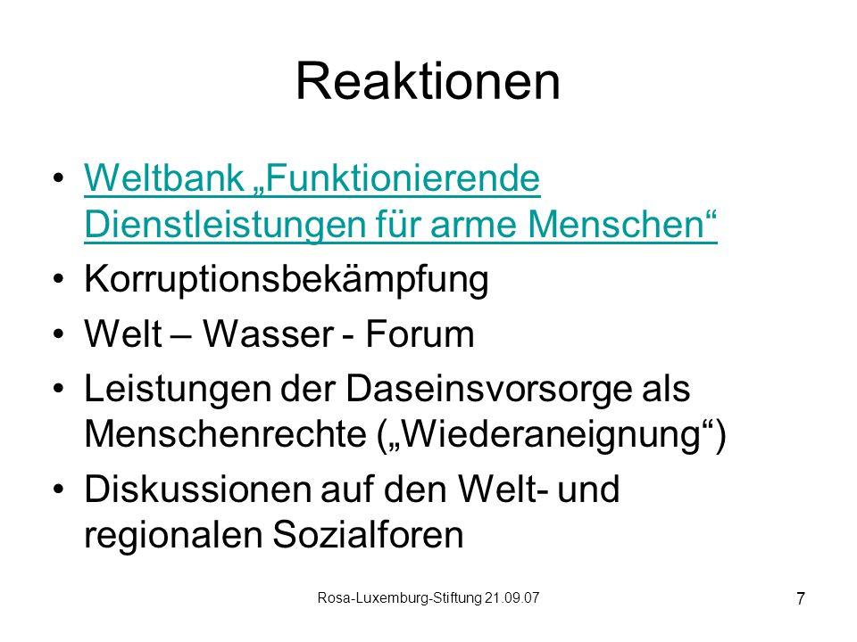 Rosa-Luxemburg-Stiftung 21.09.07 7 Reaktionen Weltbank Funktionierende Dienstleistungen für arme MenschenWeltbank Funktionierende Dienstleistungen für arme Menschen Korruptionsbekämpfung Welt – Wasser - Forum Leistungen der Daseinsvorsorge als Menschenrechte (Wiederaneignung) Diskussionen auf den Welt- und regionalen Sozialforen