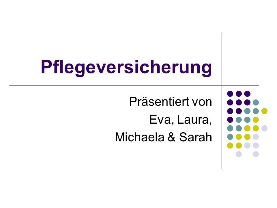 Pflegeversicherung Präsentiert von Eva, Laura, Michaela & Sarah