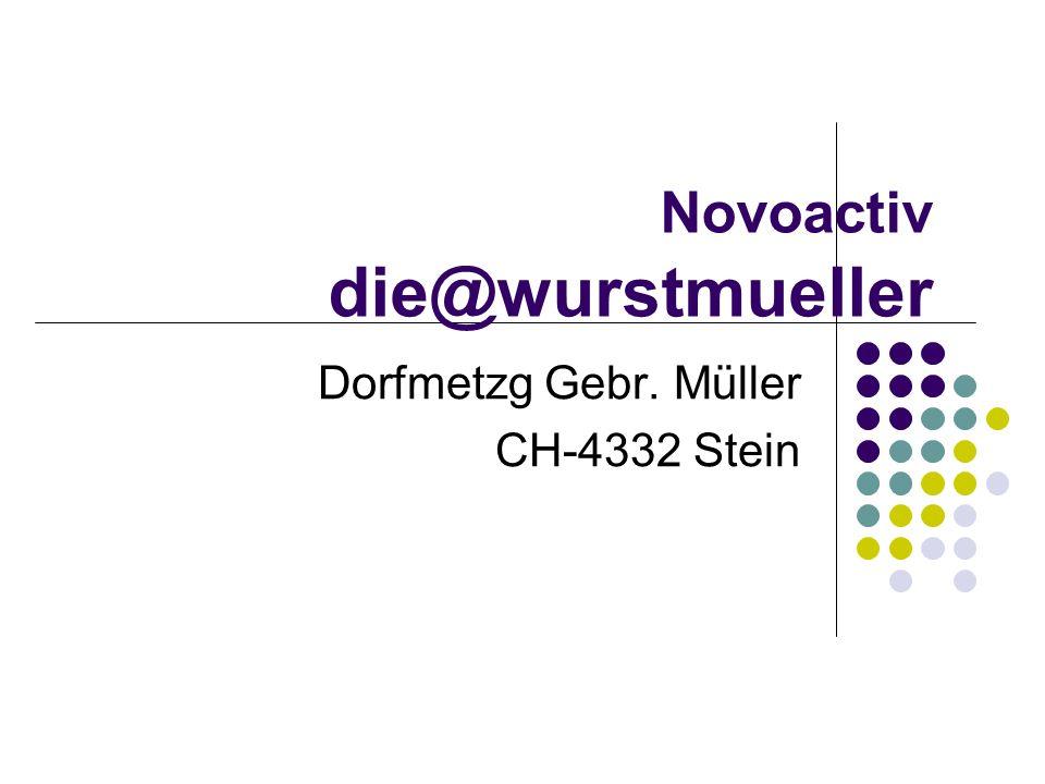 Novoactiv die@wurstmueller Dorfmetzg Gebr. Müller CH-4332 Stein