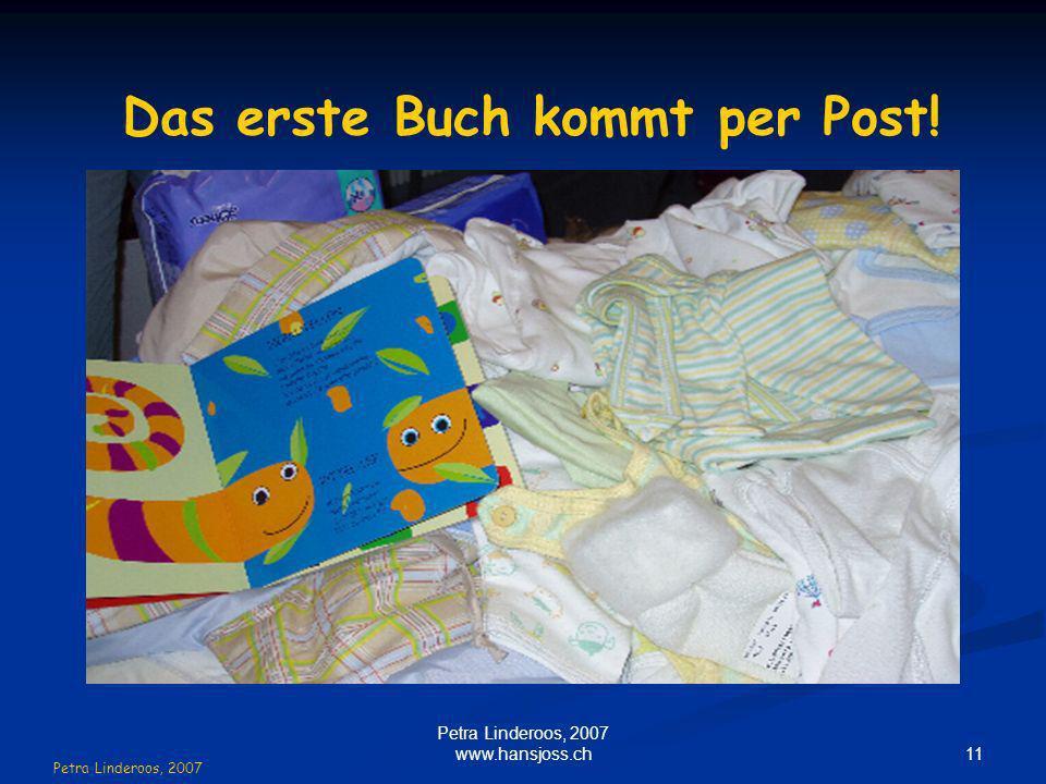 Das erste Buch kommt per Post! Petra Linderoos, 2007 11 Petra Linderoos, 2007 www.hansjoss.ch