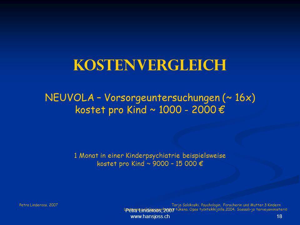 Kostenvergleich NEUVOLA – Vorsorgeuntersuchungen (~ 16x) kostet pro Kind ~ 1000 - 2000 1 Monat in einer Kinderpsychiatrie beispielsweise kostet pro Ki