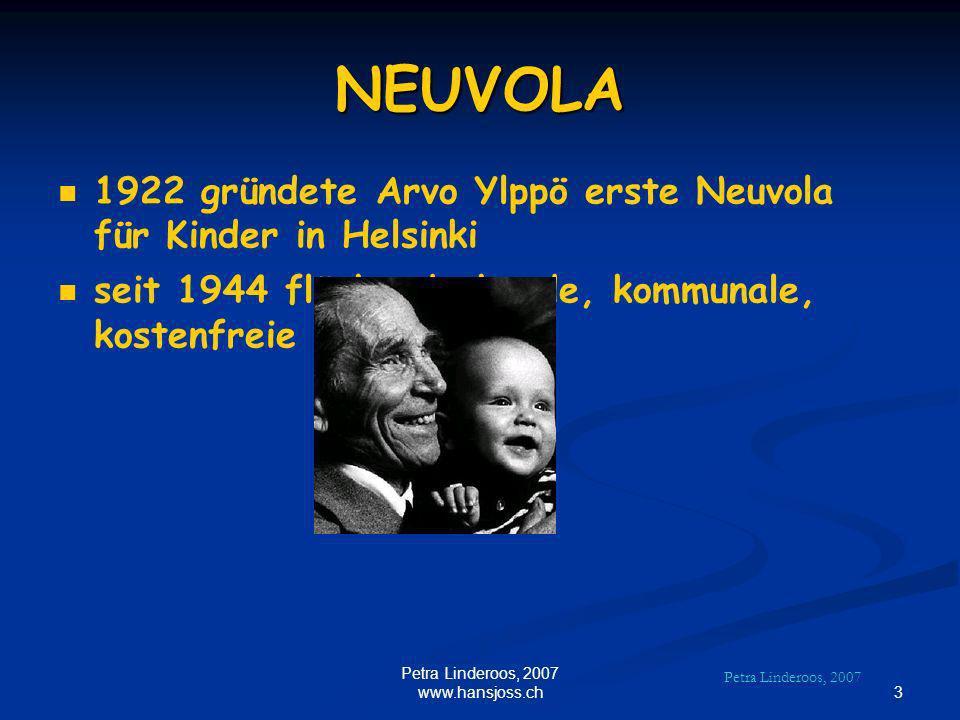 NEUVOLA 1922 gründete Arvo Ylppö erste Neuvola für Kinder in Helsinki seit 1944 flächendeckende, kommunale, kostenfreie NEUVOLA Petra Linderoos, 2007