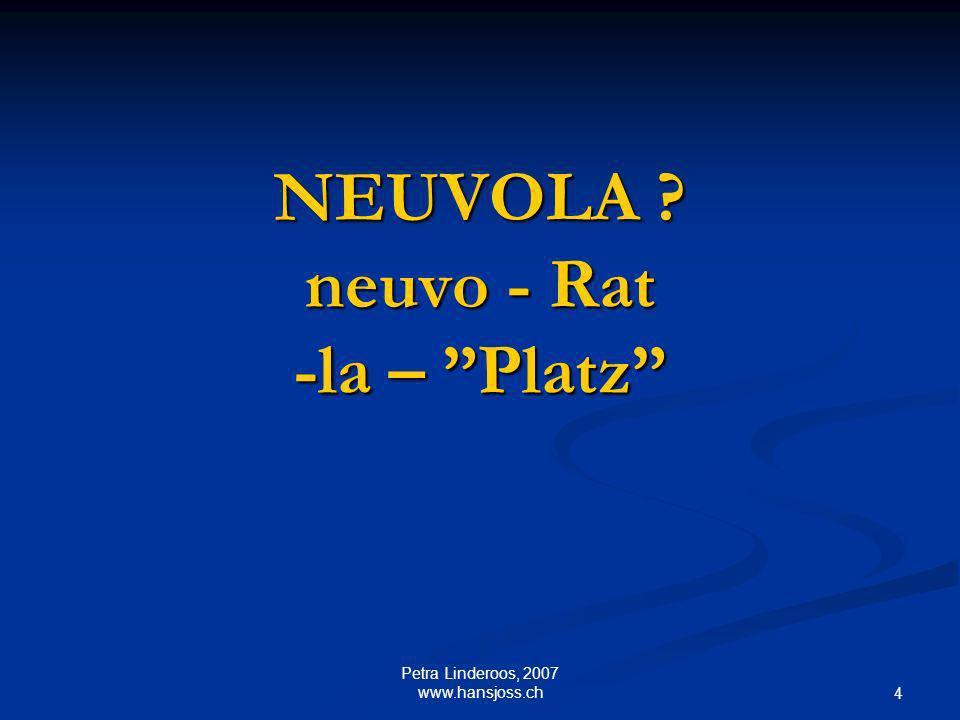 NEUVOLA ? neuvo - Rat -la – Platz 4 Petra Linderoos, 2007 www.hansjoss.ch
